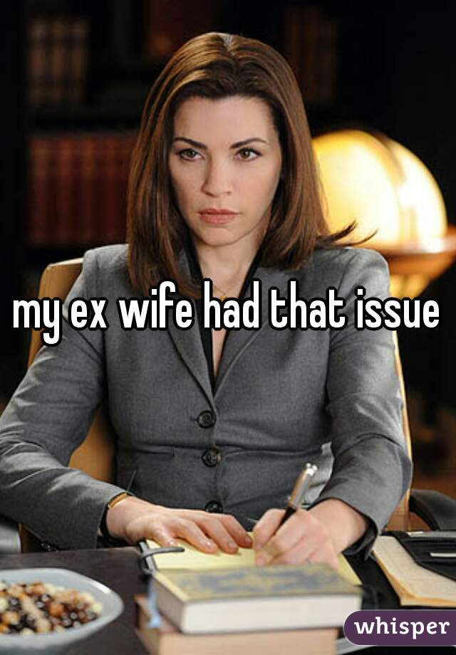 my ex wife had that issue