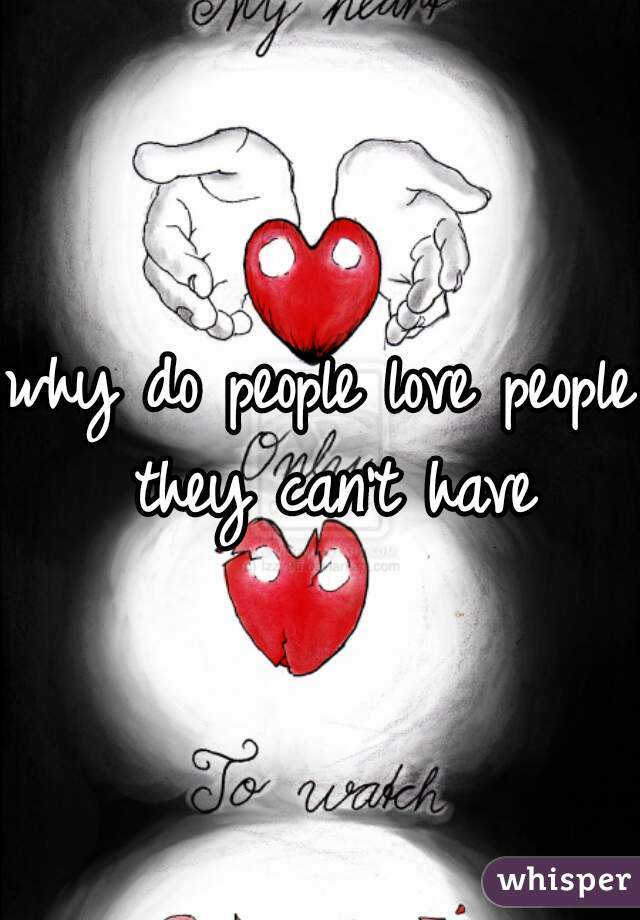 why do people love people they can't have