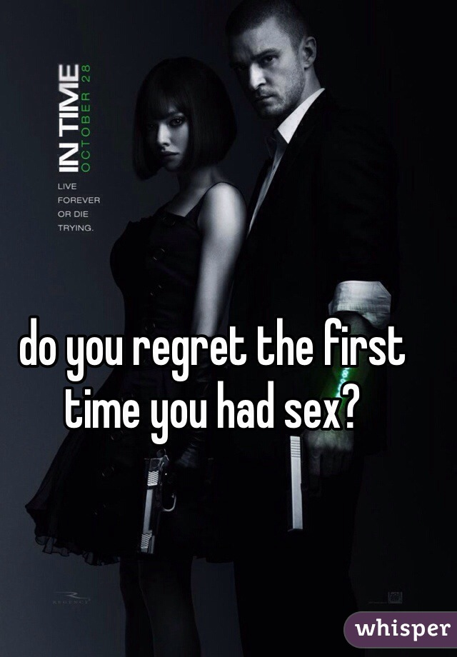 do you regret the first time you had sex?