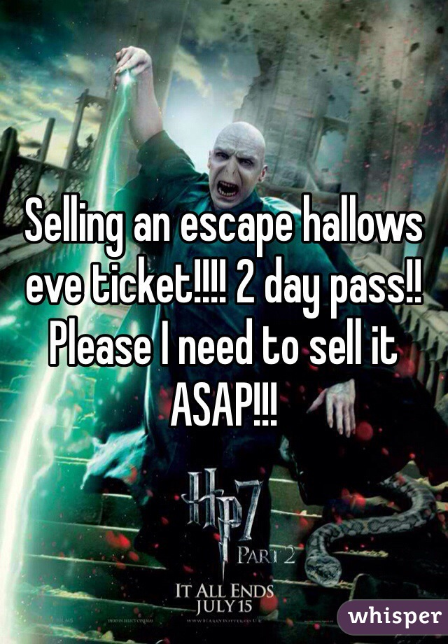 Selling an escape hallows eve ticket!!!! 2 day pass!! Please I need to sell it ASAP!!!