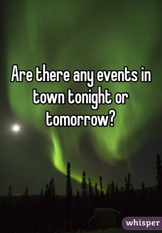 Are there any events in town tonight or tomorrow?