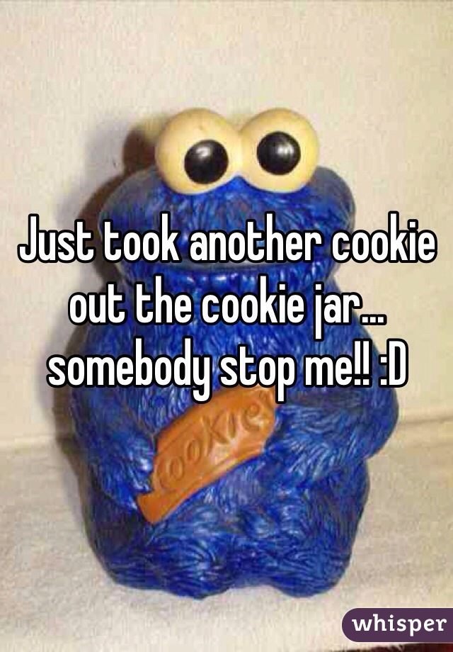 Just took another cookie out the cookie jar... somebody stop me!! :D