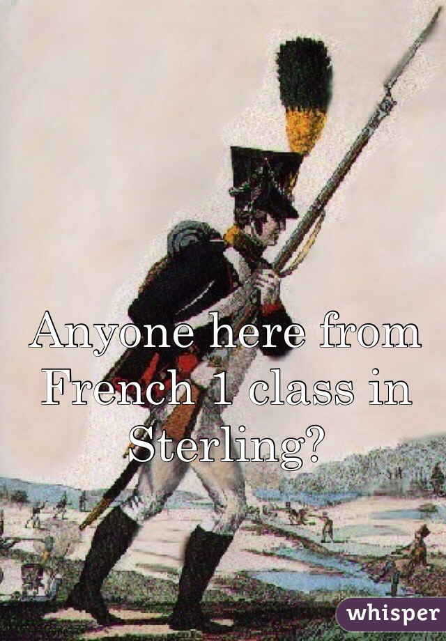 Anyone here from French 1 class in Sterling?