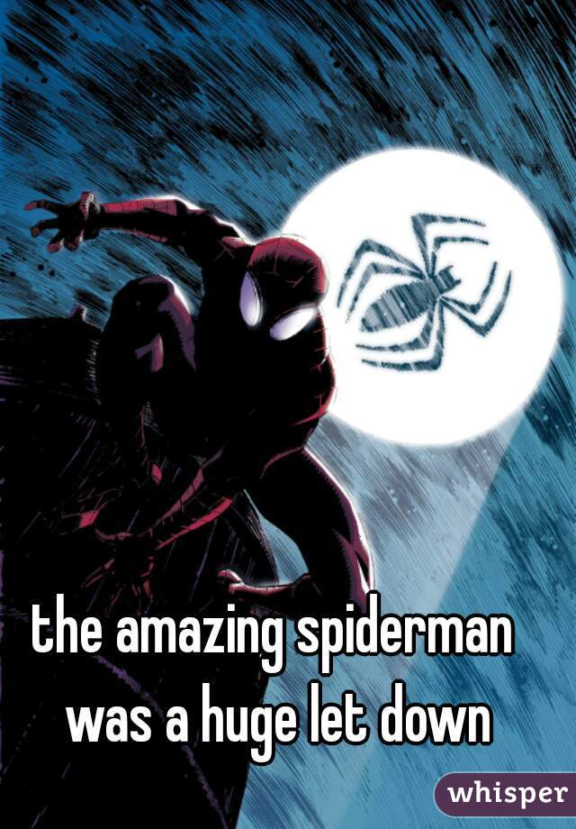 the amazing spiderman was a huge let down