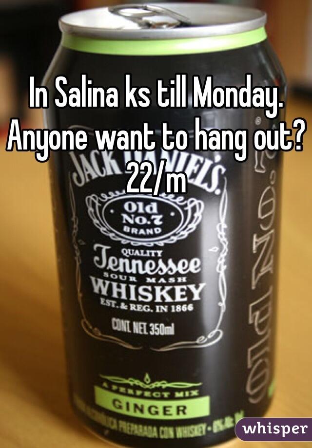 In Salina ks till Monday. Anyone want to hang out? 22/m