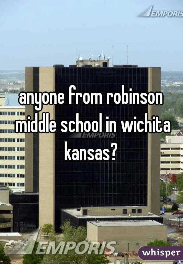 anyone from robinson middle school in wichita kansas?