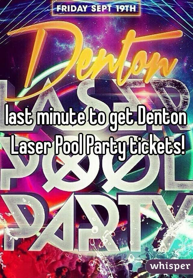 last minute to get Denton Laser Pool Party tickets!