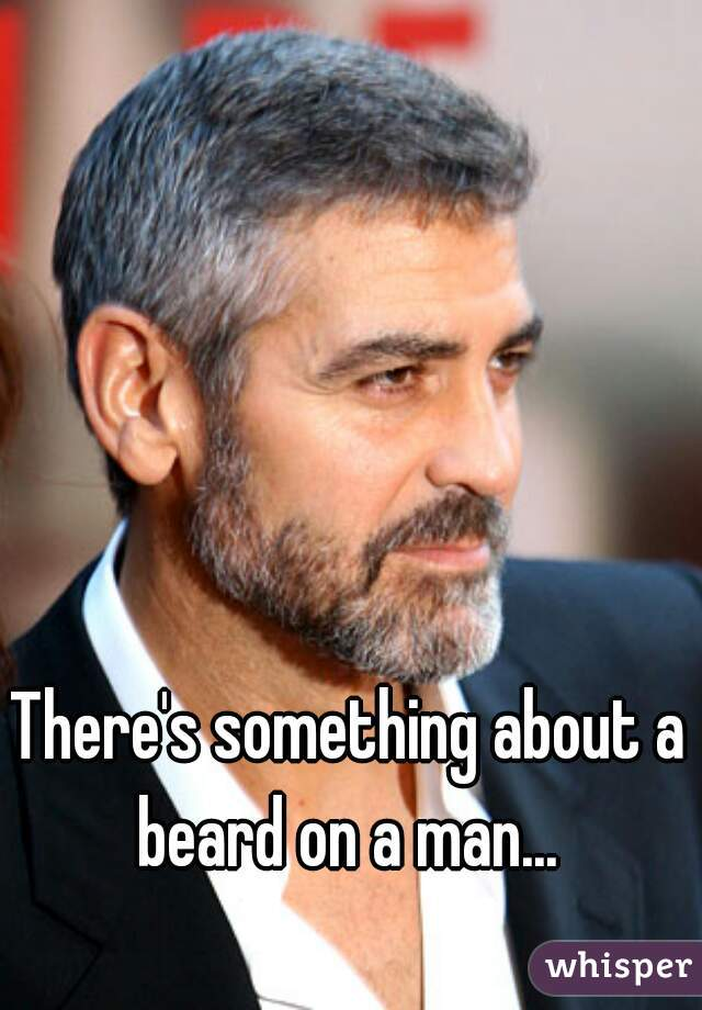 There's something about a beard on a man...
