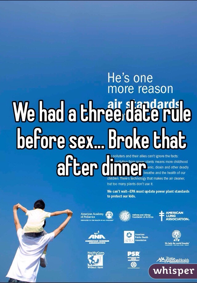We had a three date rule before sex... Broke that after dinner