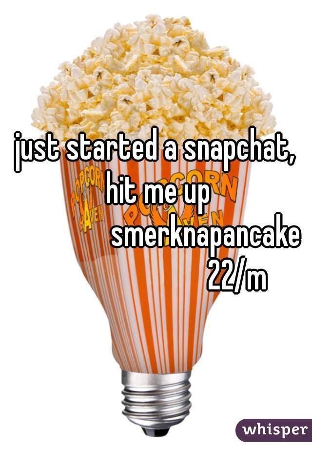 just started a snapchat, hit me up                 smerknapancake                           22/m