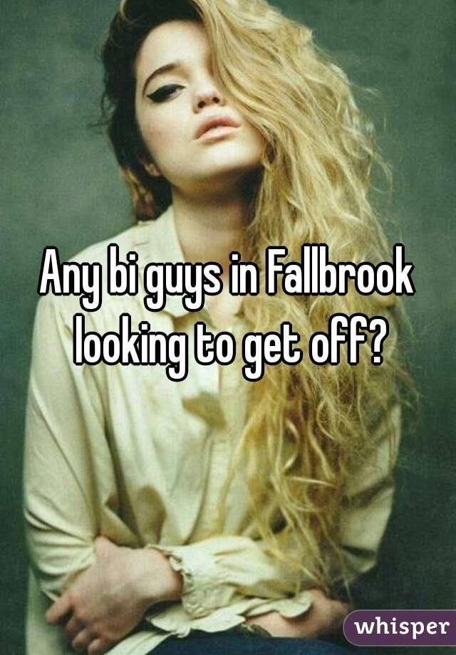 Any bi guys in Fallbrook looking to get off?