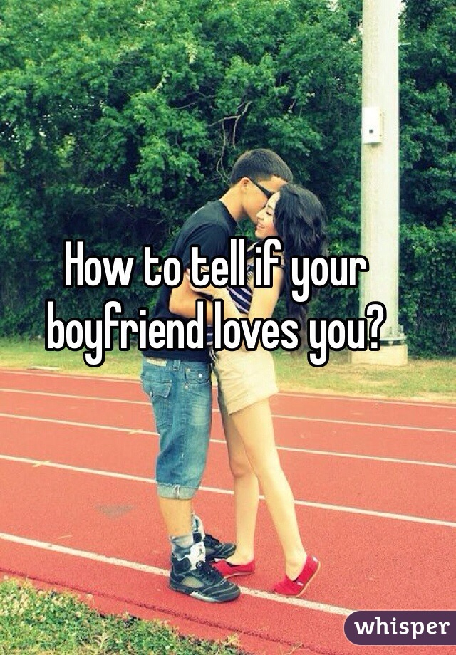 How to tell if your boyfriend loves you?