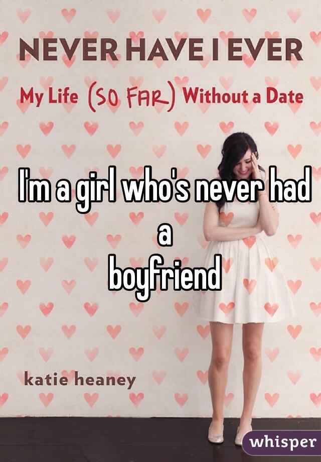 I'm a girl who's never had a  boyfriend