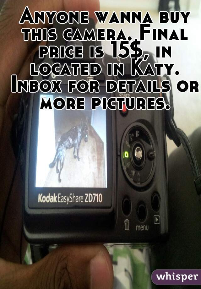 Anyone wanna buy this camera. Final price is 15$, in located in Katy. Inbox for details or more pictures.