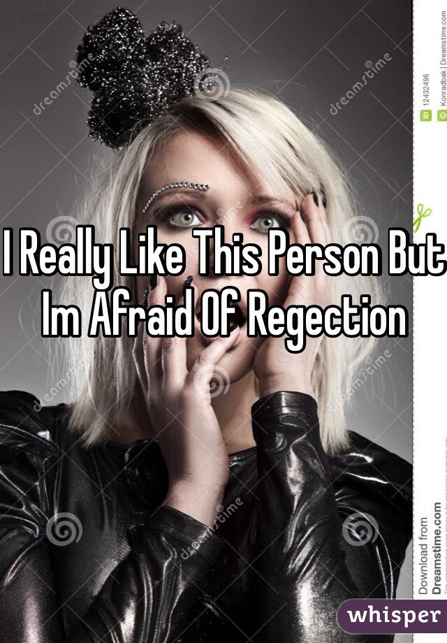 I Really Like This Person But Im Afraid Of Regection