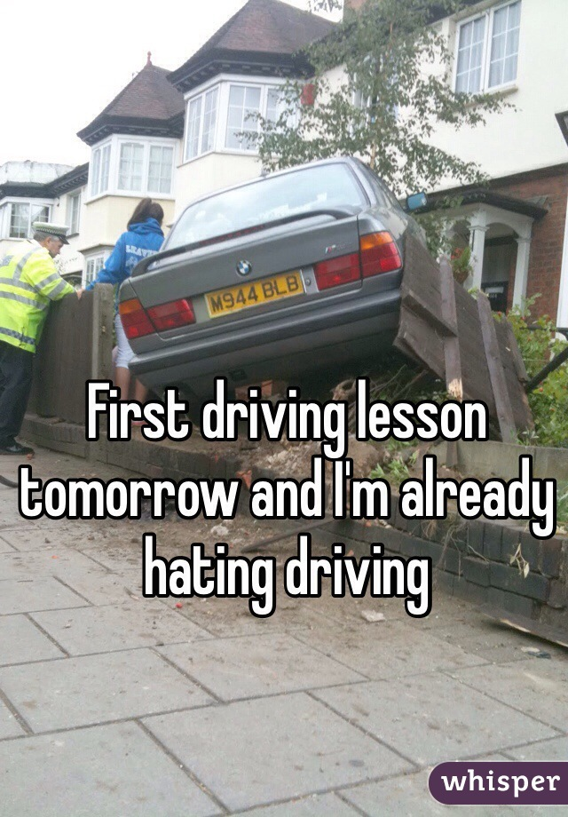First driving lesson tomorrow and I'm already hating driving