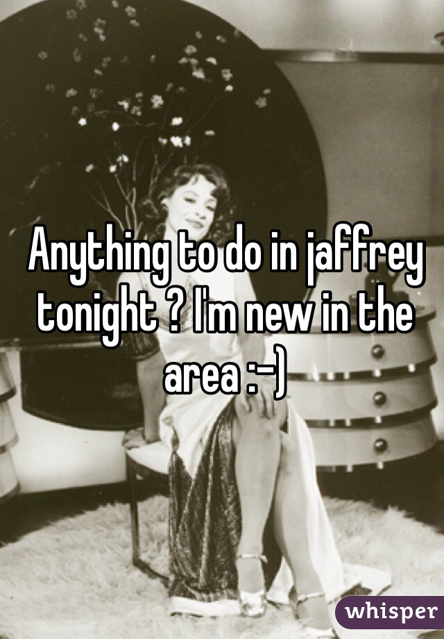 Anything to do in jaffrey tonight ? I'm new in the area :-)