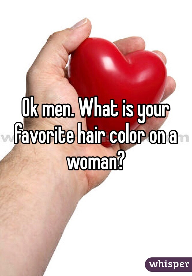 Ok men. What is your favorite hair color on a woman?