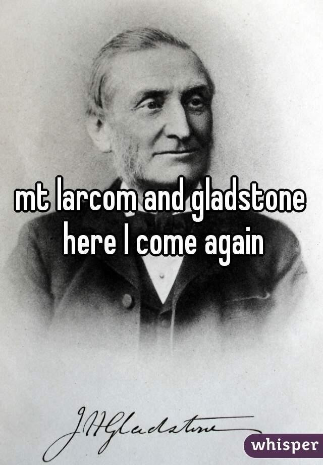 mt larcom and gladstone here I come again