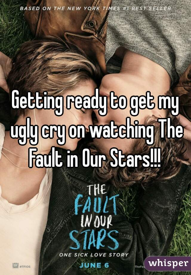 Getting ready to get my ugly cry on watching The Fault in Our Stars!!!