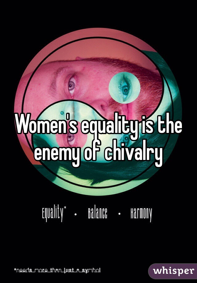 Women's equality is the enemy of chivalry