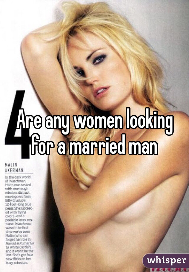 Are any women looking for a married man