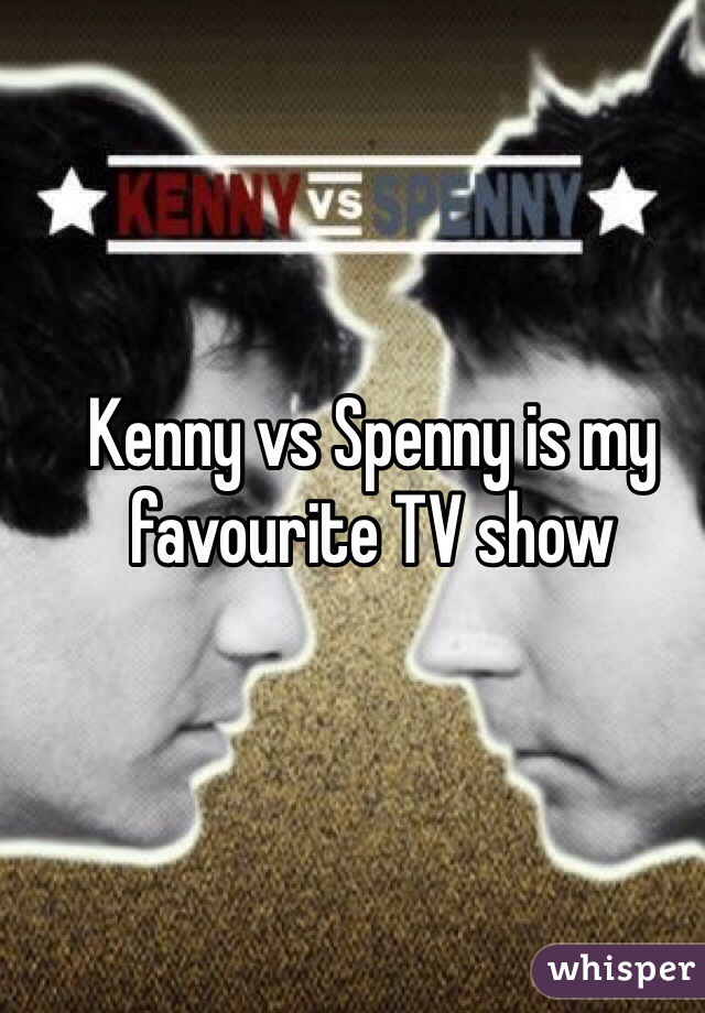 Kenny vs Spenny is my favourite TV show