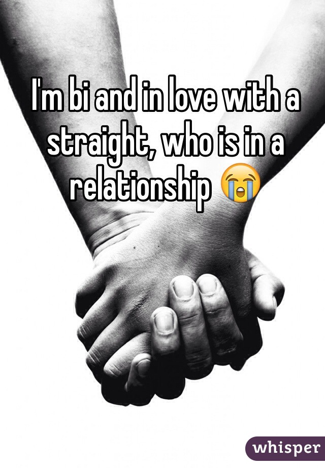 I'm bi and in love with a straight, who is in a relationship 😭