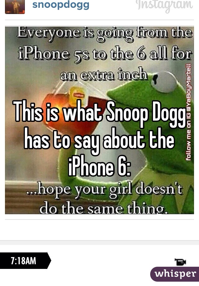 This is what Snoop Dogg has to say about the iPhone 6: