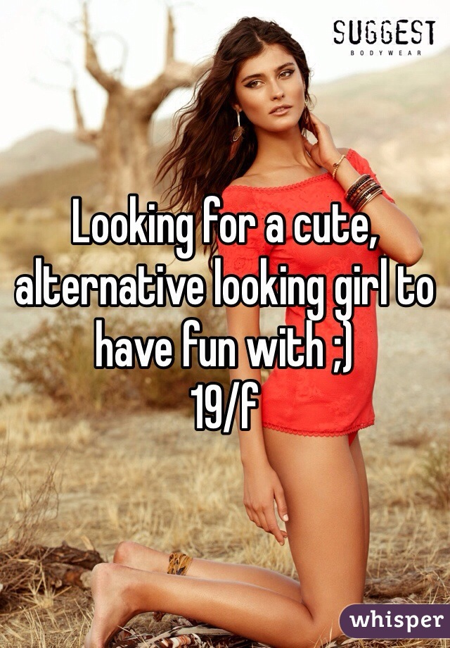 Looking for a cute, alternative looking girl to have fun with ;) 19/f