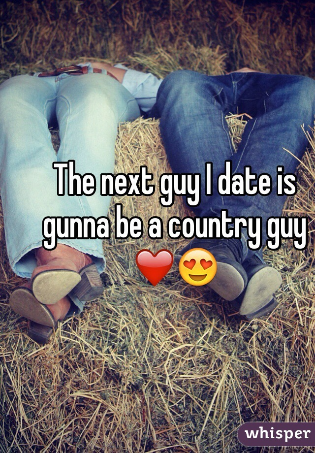 The next guy I date is gunna be a country guy ❤️😍