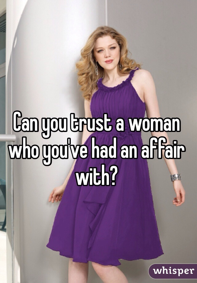 Can you trust a woman who you've had an affair with?