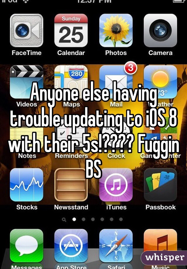 Anyone else having trouble updating to iOS 8 with their 5s!???? Fuggin BS
