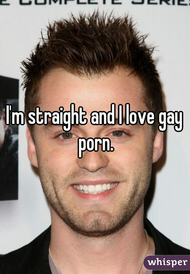 I'm straight and I love gay porn.