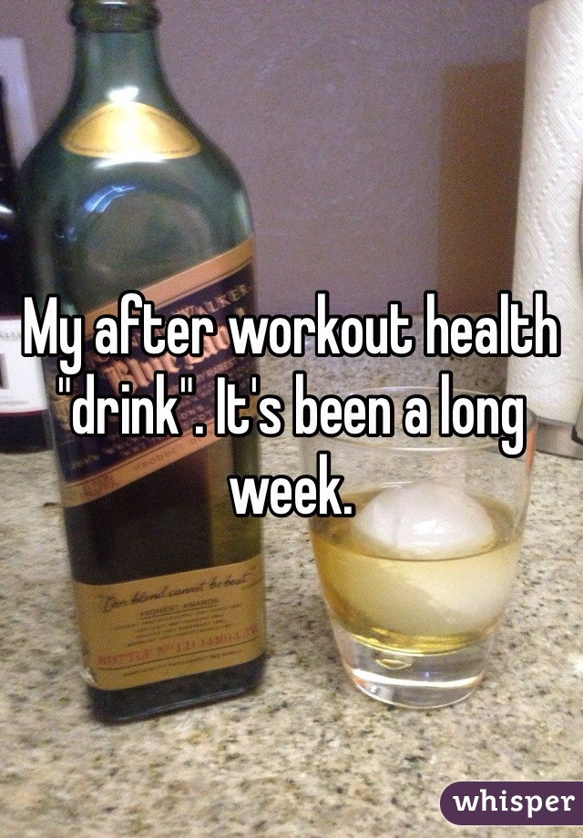 """My after workout health """"drink"""". It's been a long week."""
