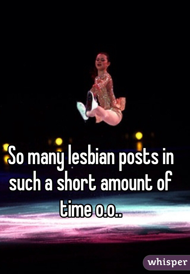 So many lesbian posts in such a short amount of time o.o..