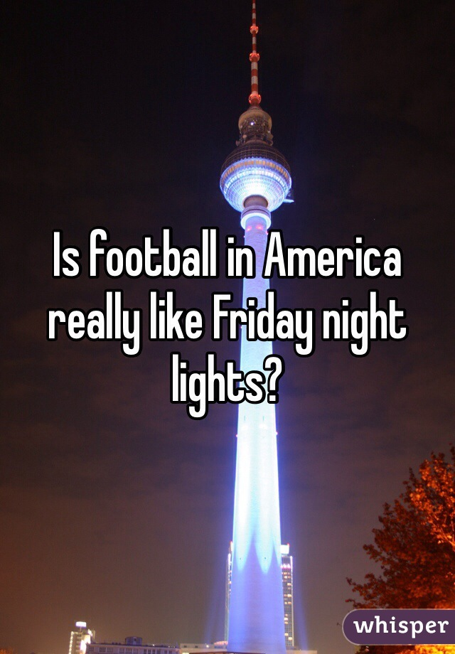 Is football in America really like Friday night lights?