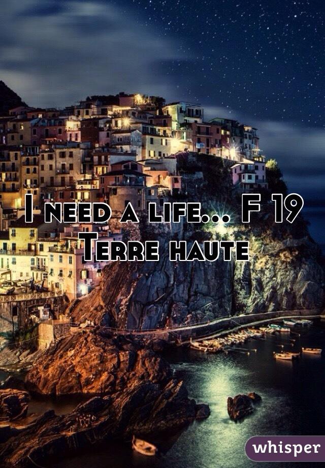 I need a life... F 19 Terre haute