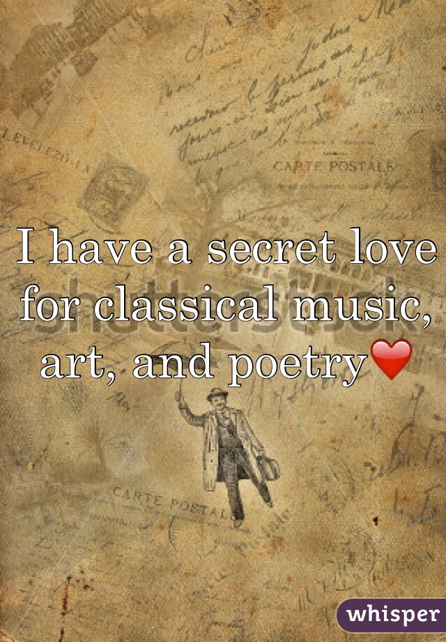 I have a secret love for classical music, art, and poetry❤️