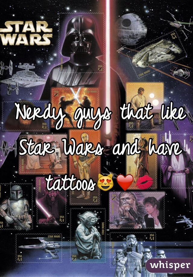 Nerdy guys that like Star Wars and have tattoos😻❤️💋