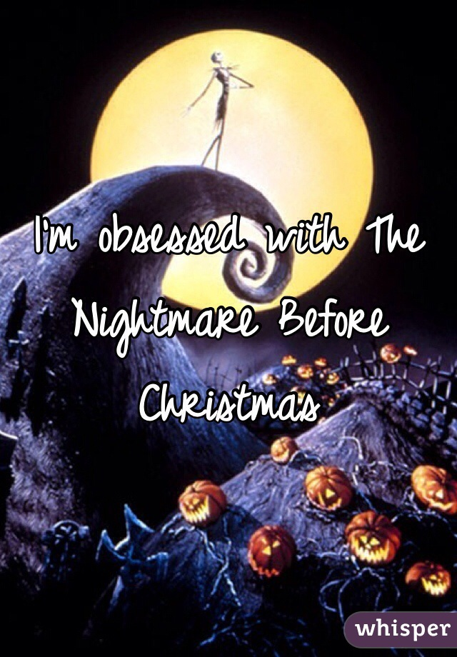 I'm obsessed with The Nightmare Before Christmas