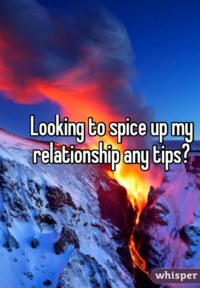 Looking to spice up my relationship any tips?