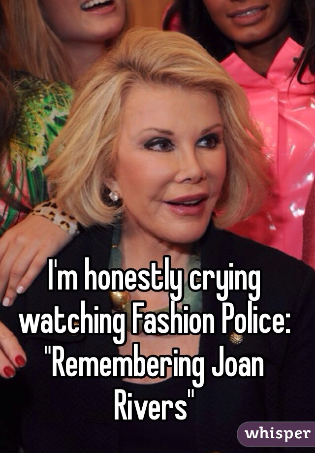 "I'm honestly crying watching Fashion Police: ""Remembering Joan Rivers"""