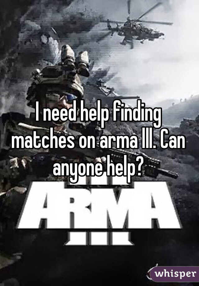 I need help finding matches on arma lll. Can anyone help?