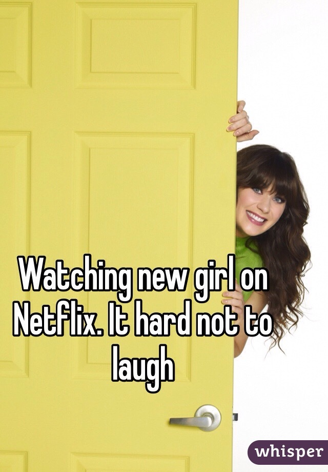 Watching new girl on Netflix. It hard not to laugh