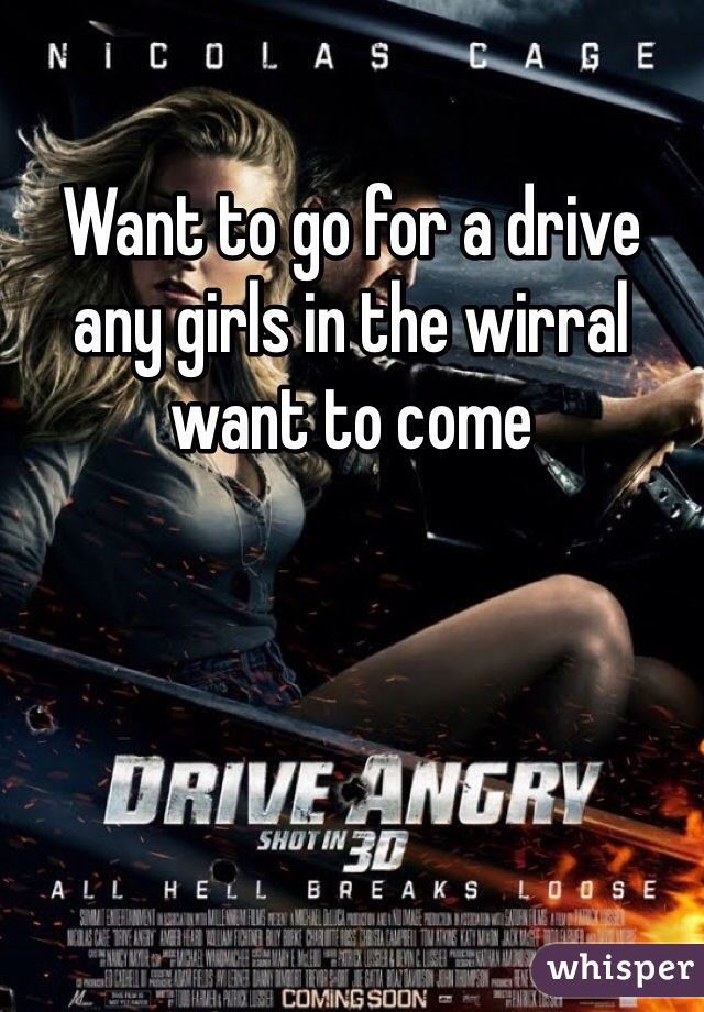 Want to go for a drive any girls in the wirral want to come