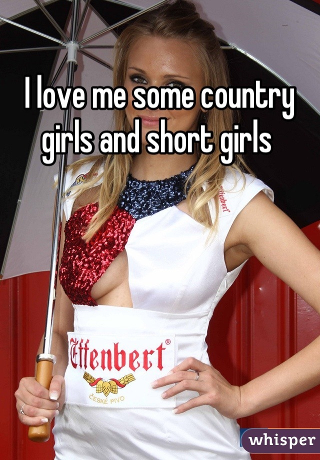 I love me some country girls and short girls