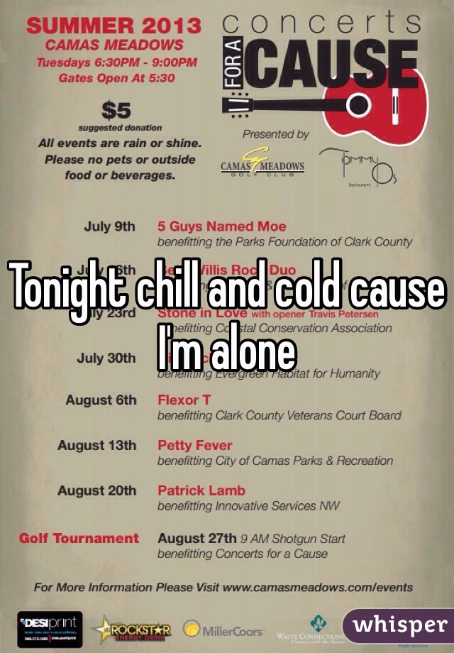 Tonight chill and cold cause I'm alone