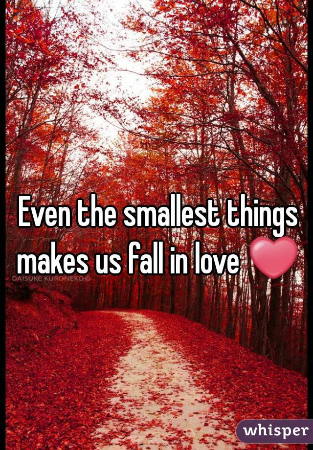 Even the smallest things makes us fall in love ❤