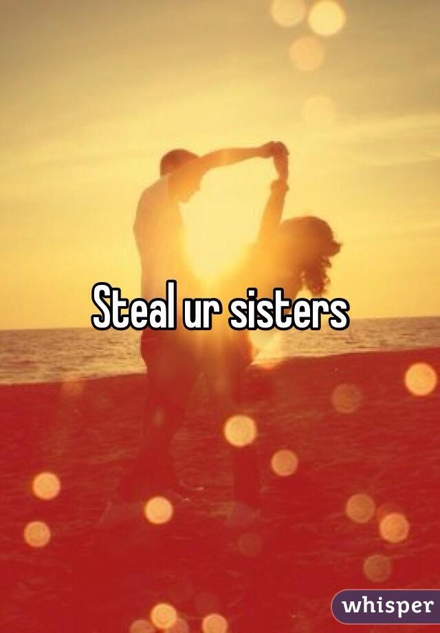 Steal ur sisters